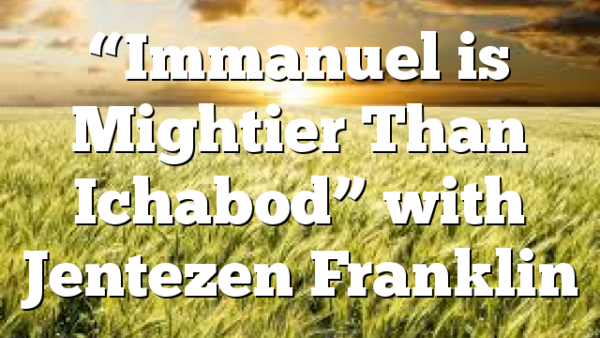 """Immanuel is Mightier Than Ichabod"" with Jentezen Franklin"