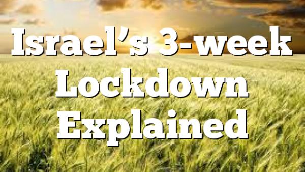 Israel's 3-week Lockdown Explained
