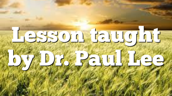 Lesson taught by Dr. Paul Lee