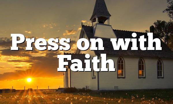 Press on with Faith