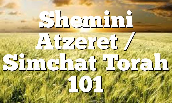 Shemini Atzeret / Simchat Torah 101