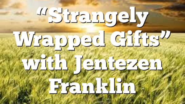 """Strangely Wrapped Gifts"" with Jentezen Franklin"