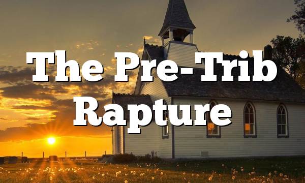 The Pre-Trib Rapture