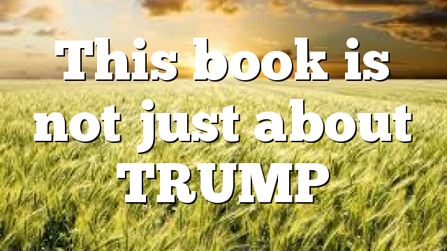 This book is not just about TRUMP