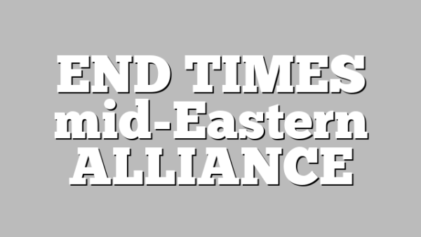 END TIMES mid-Eastern ALLIANCE