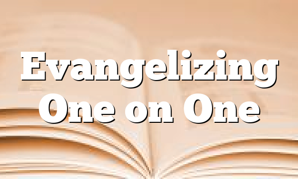 Evangelizing One on One