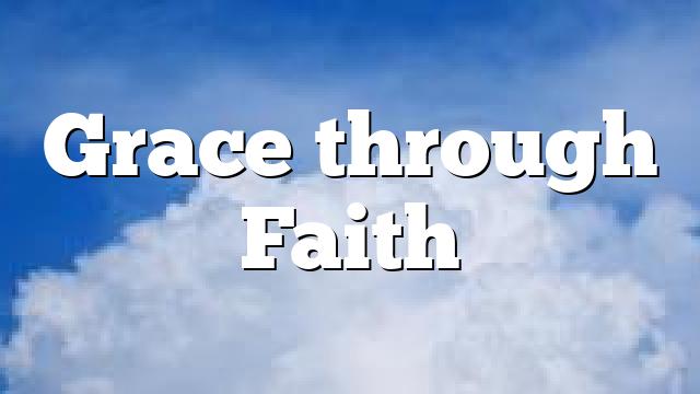 Grace through Faith