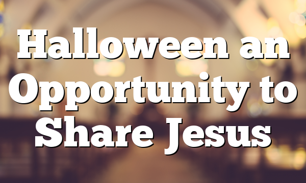 Halloween an Opportunity to Share Jesus