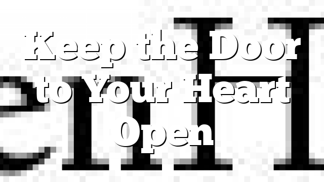 Keep the Door to Your Heart Open