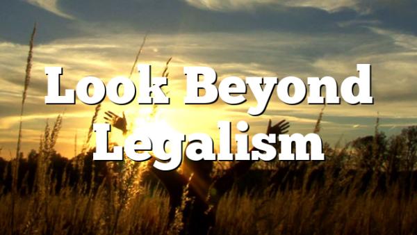 Look Beyond Legalism