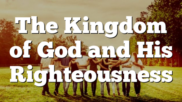 The Kingdom of God and His Righteousness