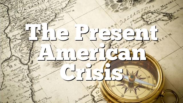 The Present American Crisis