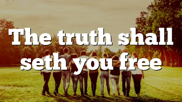 The truth shall seth you free