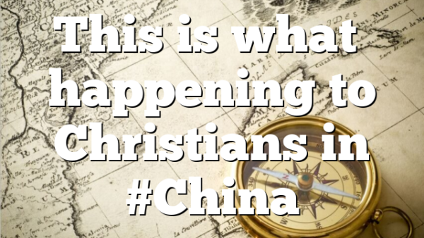 This is what's happening to Christians in #China
