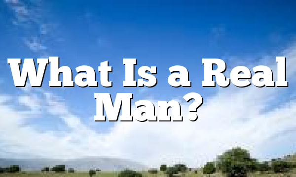 What Is a Real Man?