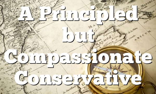 A Principled but Compassionate Conservative