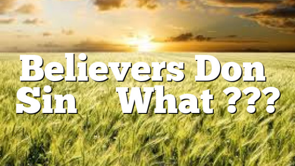 Believers Don't Sin – What ???