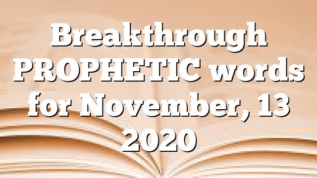 Breakthrough PROPHETIC words for November, 13 2020