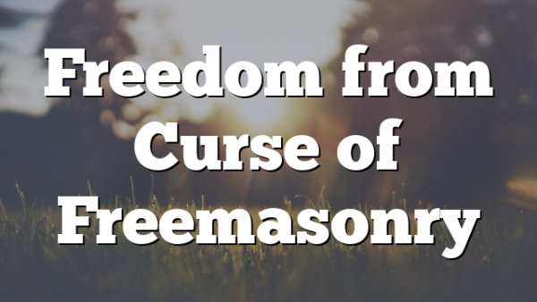 Freedom from Curse of Freemasonry