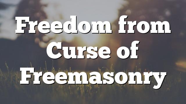 Freedom from Curse of Freemasonry