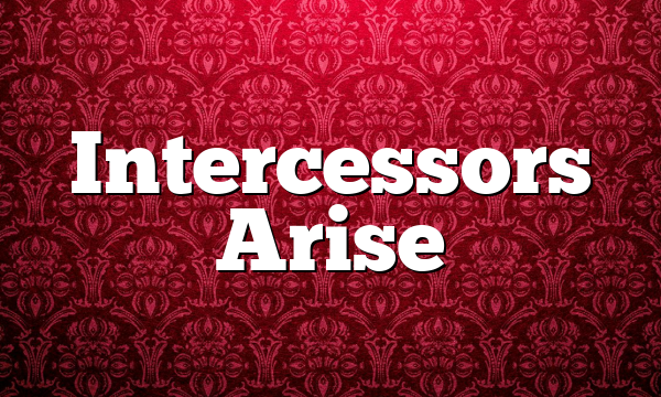 Intercessors Arise