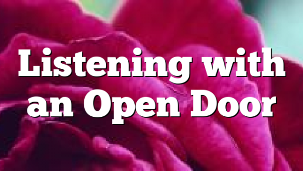Listening with an Open Door
