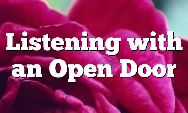 Listening with an Open Door