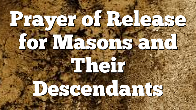 Prayer of Release for Masons and Their Descendants