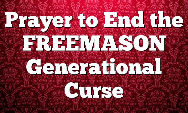 Prayer to End the FREEMASON Generational Curse