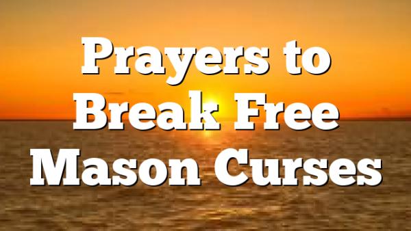 Prayers to Break Free Mason Curses