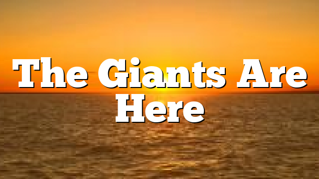 The Giants Are Here