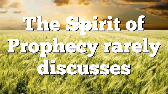 The Spirit of Prophecy rarely discusses