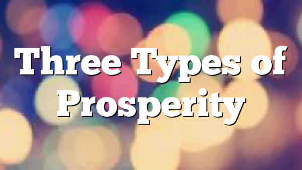 Three Types of Prosperity