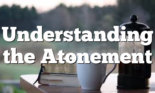 Understanding the Atonement