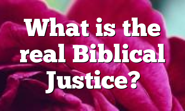 What is the real Biblical Justice?