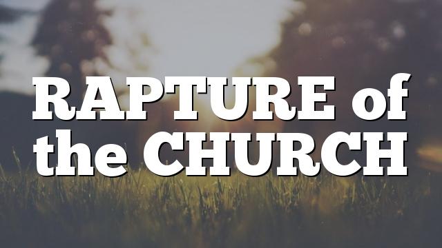 RAPTURE in 20 CENTURIES  OF BIBLICAL INTERPRETATION