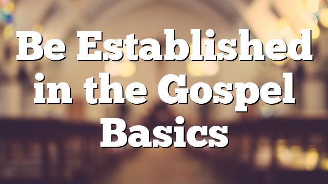 Be Established in the Gospel Basics