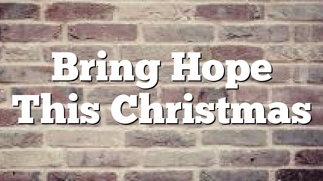Bring Hope This Christmas