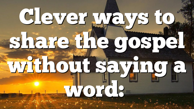 Clever ways to share the gospel without saying a word:…