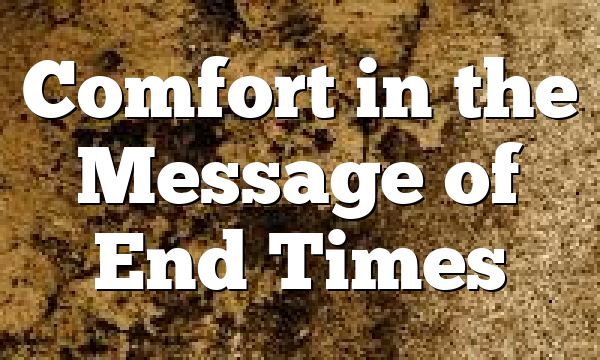 Comfort in the Message of End Times