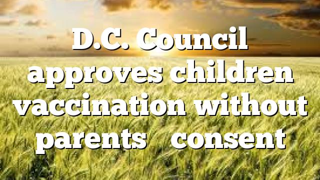 D.C. Council approves children vaccination without parents' consent