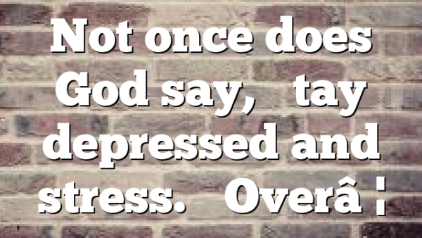 "Not once does God say, ""Stay depressed and stress."" Over…"