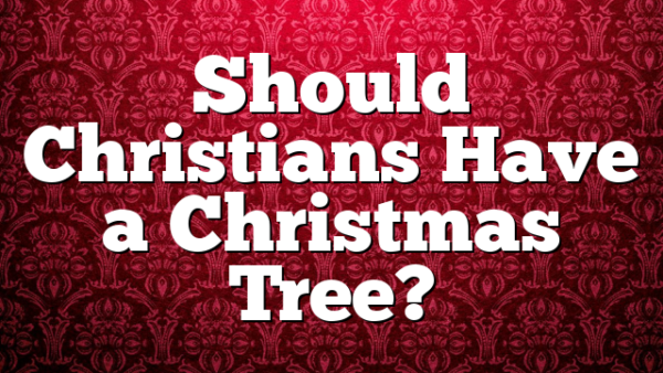 Should Christians Have a Christmas Tree?