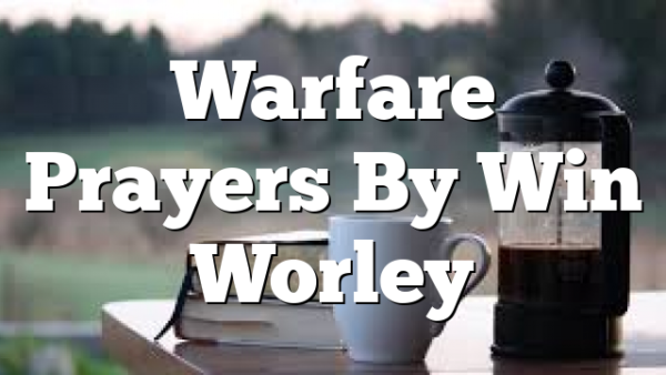 Warfare Prayers By Win Worley