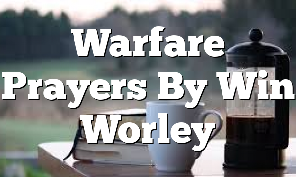 Warfare Prayers By Win Worley