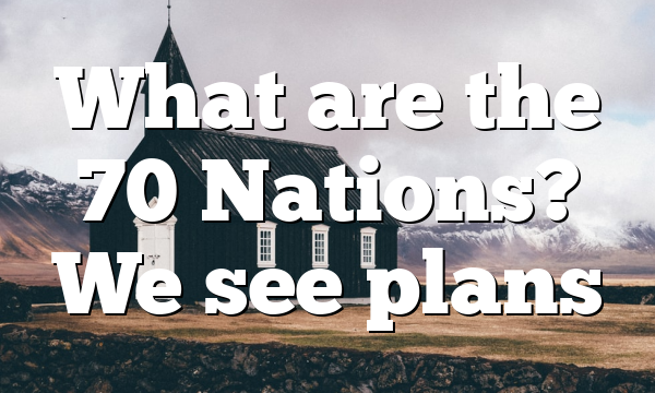 What are the 70 Nations? We see plans