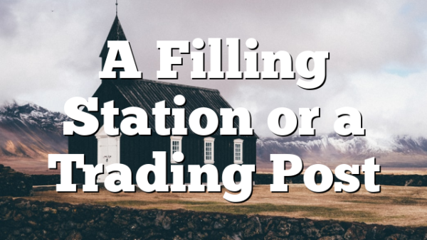 A Filling Station or a Trading Post