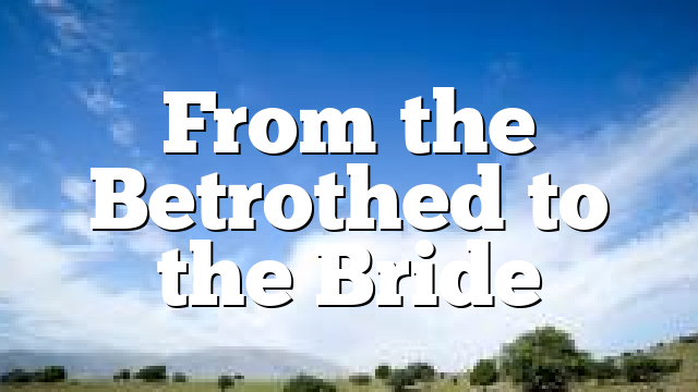 From the Betrothed to the Bride