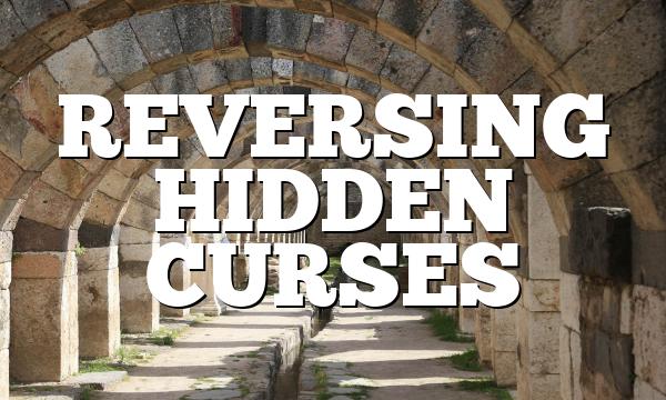 REVERSING HIDDEN CURSES