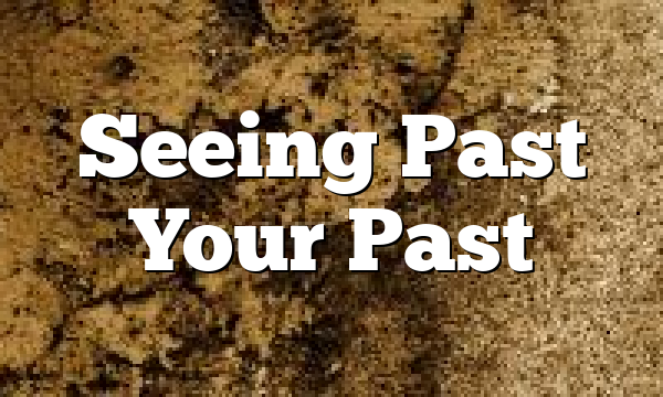Seeing Past Your Past